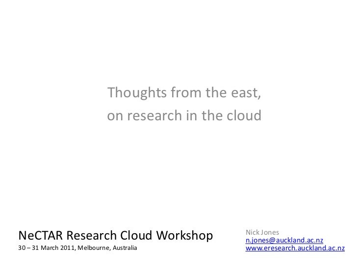 Thoughts from the east, <br />on research in the cloud<br />NeCTARResearch Cloud Workshop30 – 31 March 2011, Melbourne, Au...