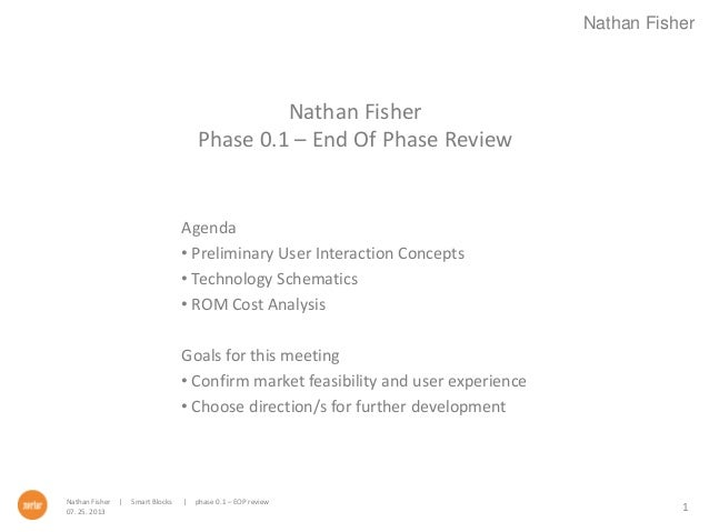 Nathan Fisher Nathan Fisher | Smart Blocks | phase 0.1 – EOP review 07. 25. 2013 Nathan Fisher Phase 0.1 – End Of Phase Re...
