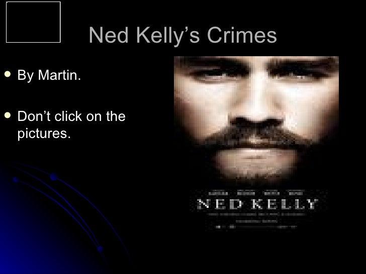 Ned Kelly's Crimes <ul><li>By Martin. </li></ul><ul><li>Don't click on the pictures. </li></ul>