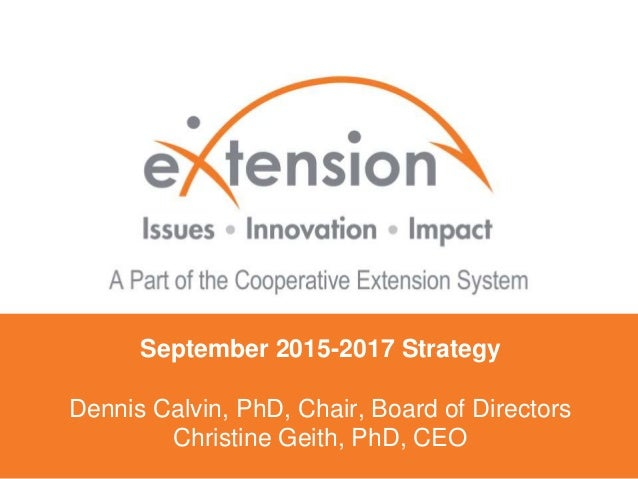 September 2015-2017 Strategy Dennis Calvin, PhD, Chair, Board of Directors Christine Geith, PhD, CEO
