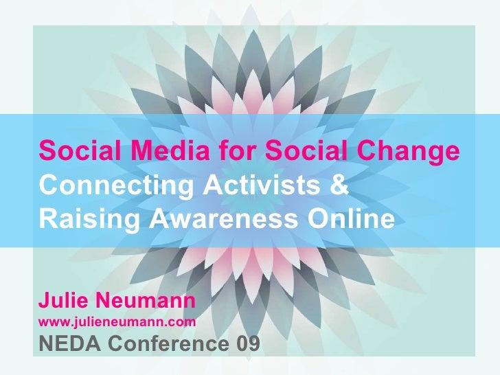 Social Media for Social Change Connecting Activists &  Raising Awareness Online Julie Neumann  www.julieneumann.com NEDA C...