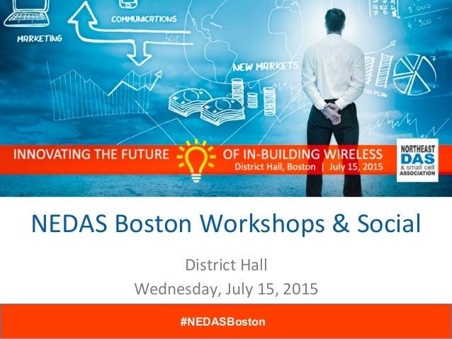 NEDAS  Boston  Workshops  &  Social   District  Hall   Wednesday,  July  15,  2015   #NEDASBoston  ...