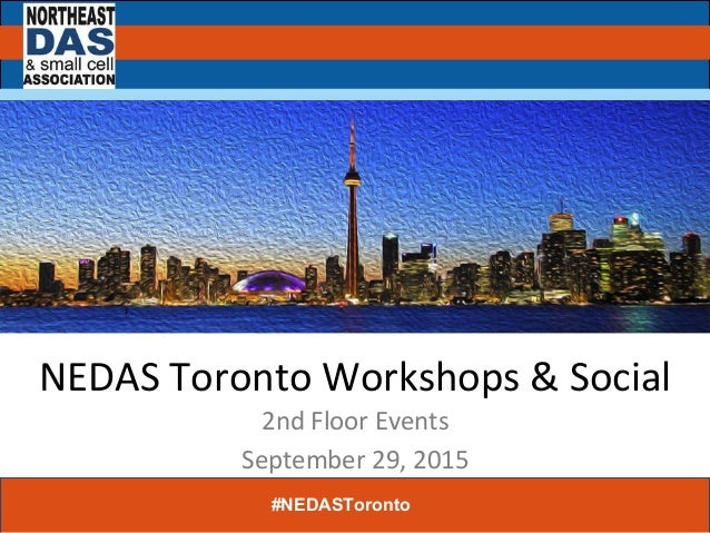 NEDAS	   Toronto	   Workshops	   &	   Social	    2nd	   Floor	   Events	    September	   29,	   2015	    #NEDASToronto