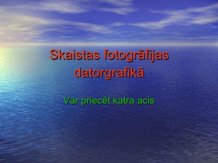 Skaistas fotogrāfijas datorgrafikā Var priecēt katra acis