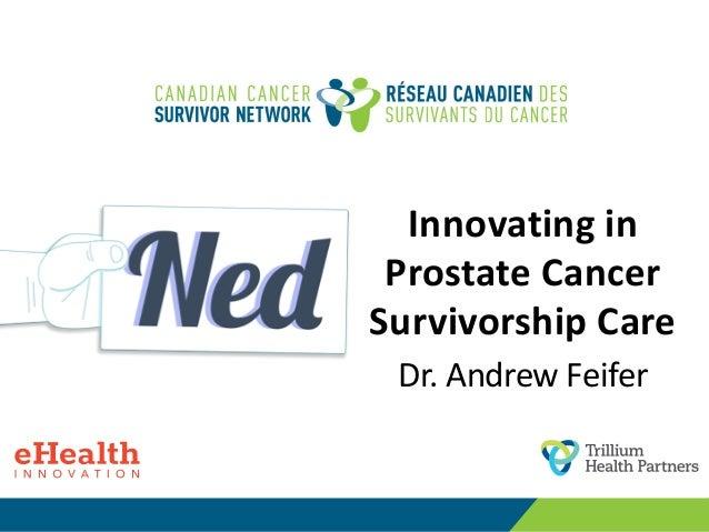 Innovating in Prostate Cancer Survivorship Care Dr. Andrew Feifer