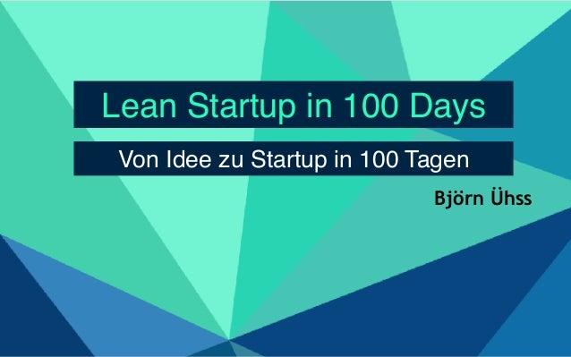 Lean Startup in 100 Days Von Idee zu Startup in 100 Tagen Björn Ühss