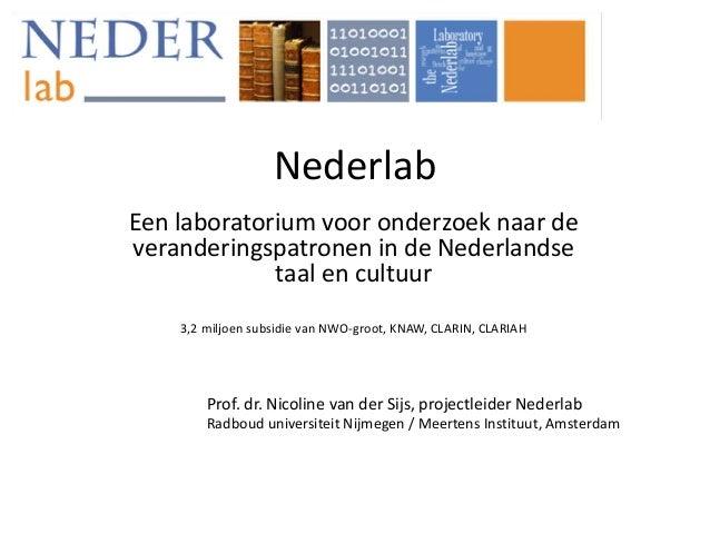 Nederlab Een laboratorium voor onderzoek naar de veranderingspatronen in de Nederlandse taal en cultuur 3,2 miljoen subsid...
