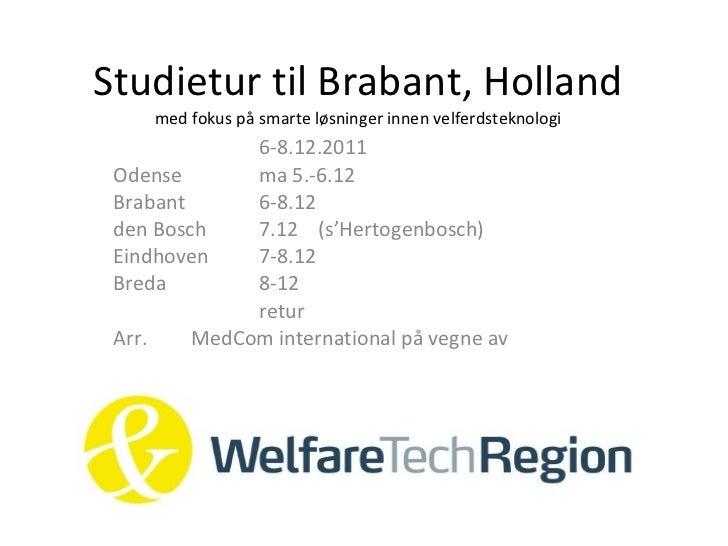 Studietur til Brabant, Holland med fokus på smarte løsninger innen velferdsteknologi 6-8.12.2011 Odense ma 5.-6.12 Brabant...