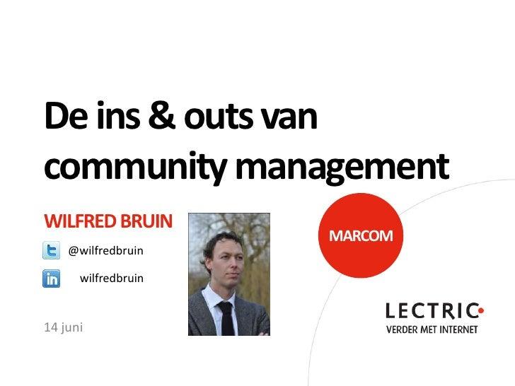 De ins & outs vancommunity managementWILFRED BRUIN                     MARCOM    @wilfredbruin      wilfredbruin14 juni