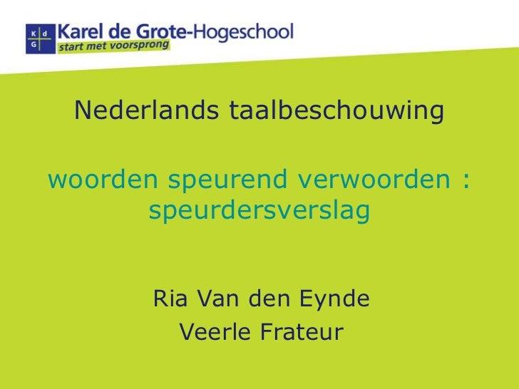 Nederlands taalbeschouwingwoorden speurend verwoorden : speurdersverslag<br />Ria Van den Eynde<br />Veerle Frateur<br />