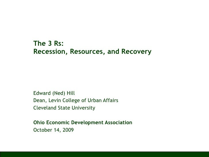 The 3 Rs:  Recession, Resources, and Recovery Edward (Ned) Hill Dean, Levin College of Urban Affairs Cleveland State Unive...