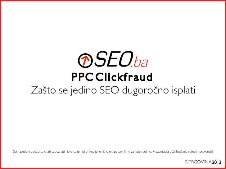 PPC Clickfraud              Zašto se jedino SEO dugoročno isplatiSvi navedeni podaci su citati iz poznatih izvora, te nisi...