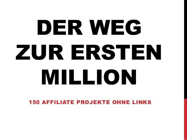 DER WEG ZUR ERSTEN MILLION 150 AFFILIATE PROJEKTE OHNE LINKS