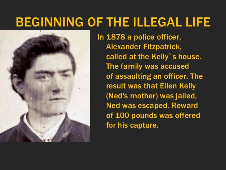ned kelly and his life essay There is also proof that ned and his family were harassed by the police all his life i'm currently writing an essay on ned kelly and whether or.