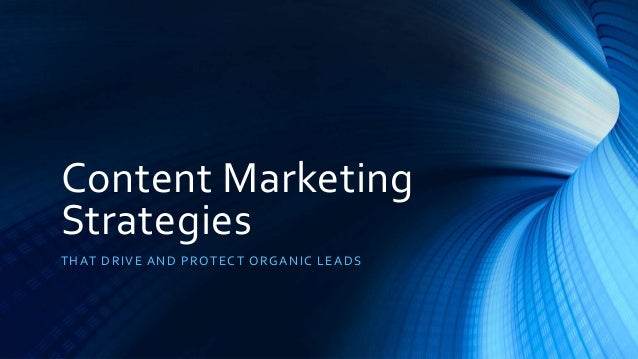 Content Marketing Strategies THAT DRIVE AND PROTECT ORGANIC LEADS