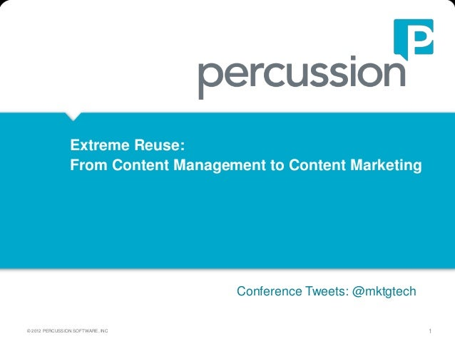 Extreme Reuse:                From Content Management to Content Marketing                                    Conference T...