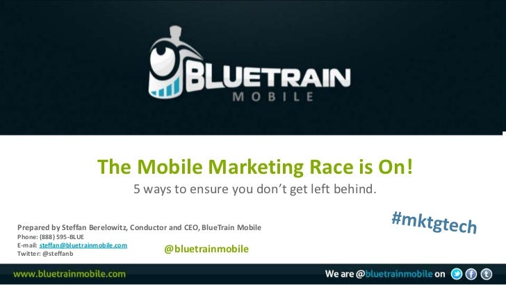 The Mobile Marketing Race is On!                                      5 ways to ensure you don't get left behind.Prepared ...