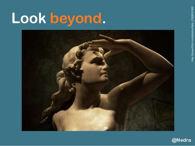 Look beyond. @Nedra http://www.flickr.com/photos/bala_/2308391300