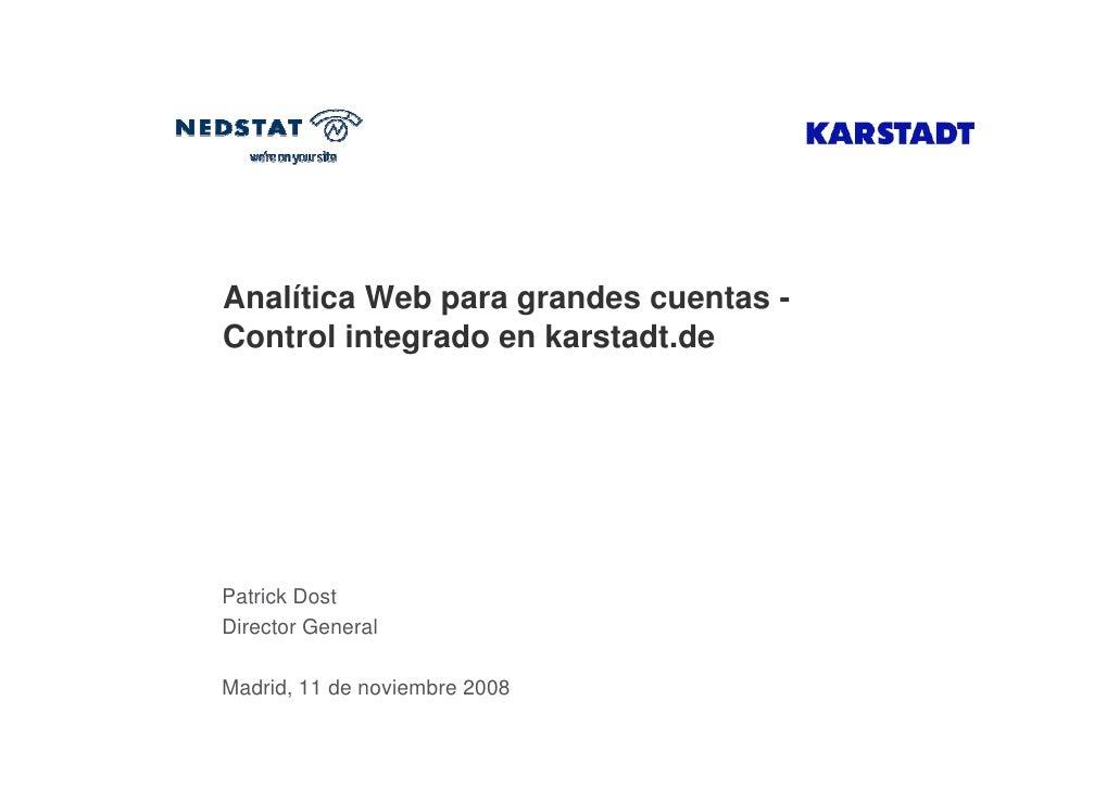 Analítica Web para grandes cuentas - Control integrado en karstadt.de     Patrick Dost Director General  Madrid, 11 de nov...