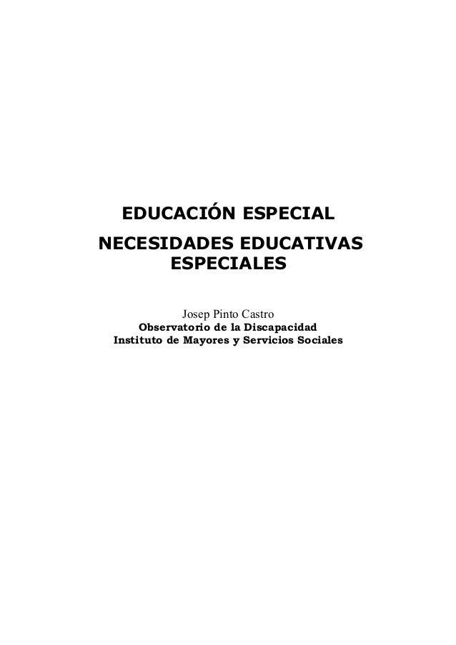 EDUCACIÓN ESPECIAL NECESIDADES EDUCATIVAS ESPECIALES Josep Pinto Castro Observatorio de la Discapacidad Instituto de Mayor...
