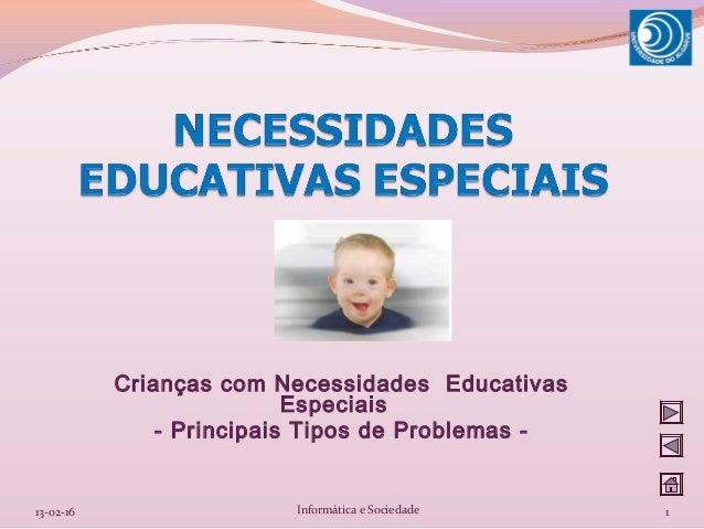 Crianças com Necessidades Educativas Especiais - Principais Tipos de Problemas - 13-02-16 1Informática e Sociedade