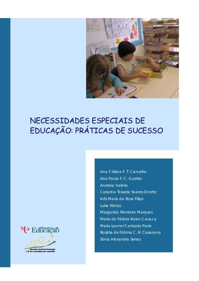 NECESSIDADES ESPECIAIS DE EDUCAÇÃO: PRÁTICAS DE SUCESSO Ana Cristina F. T. Carvalho Ana Paula F. C. Garrido Andreia Valéri...