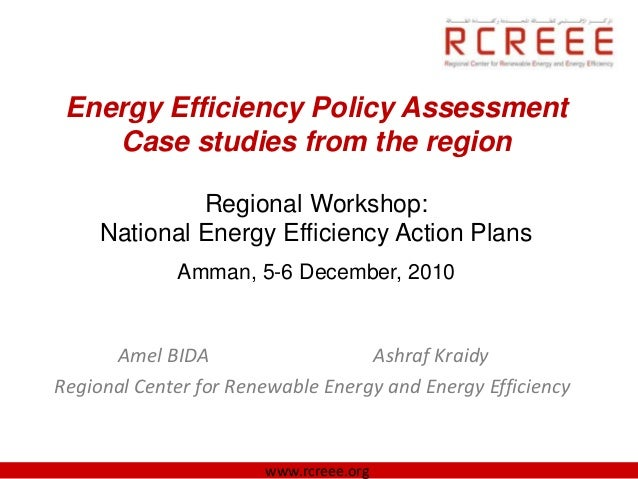 Energy Efficiency Policy Assessment    Case studies from the region              Regional Workshop:     National Energy Ef...