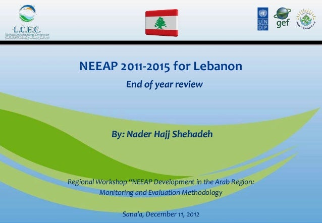"""NEEAP 2011-2015 for Lebanon                 End of year review             By: Nader Hajj ShehadehRegional Workshop """"NEEAP..."""