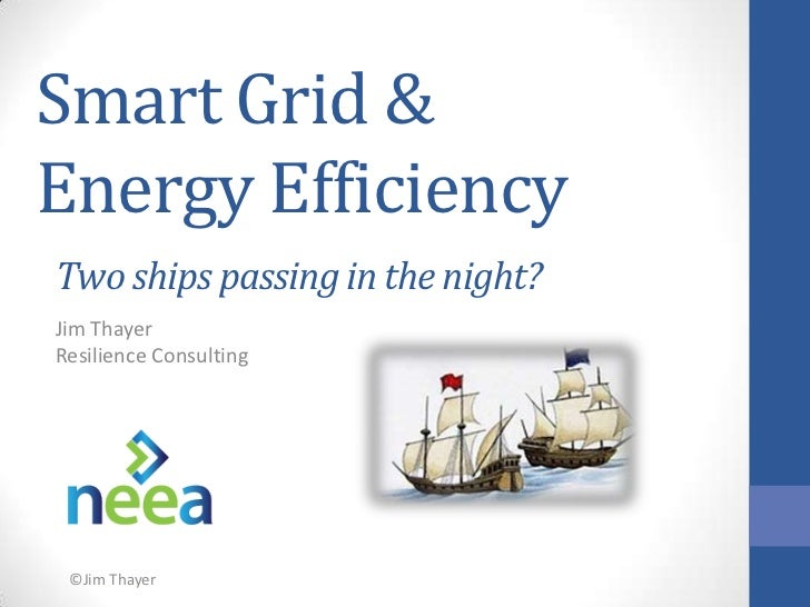 Smart Grid & Energy Efficiency<br />Two ships passing in the night?<br />Jim Thayer<br />Resilience Consulting<br />©Jim T...
