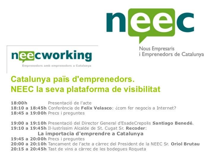 Catalunya païs demprenedors.NEEC la seva plataforma de visibilitat18:00h Presentació de lacte18:10a18:45h Co...