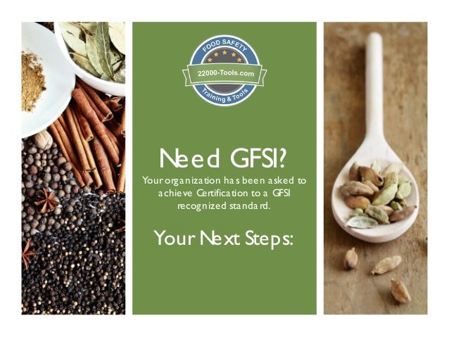 Need GFSI?Your organization has been asked toachieve Certification to a GFSIrecognized standard.Your Next Steps: