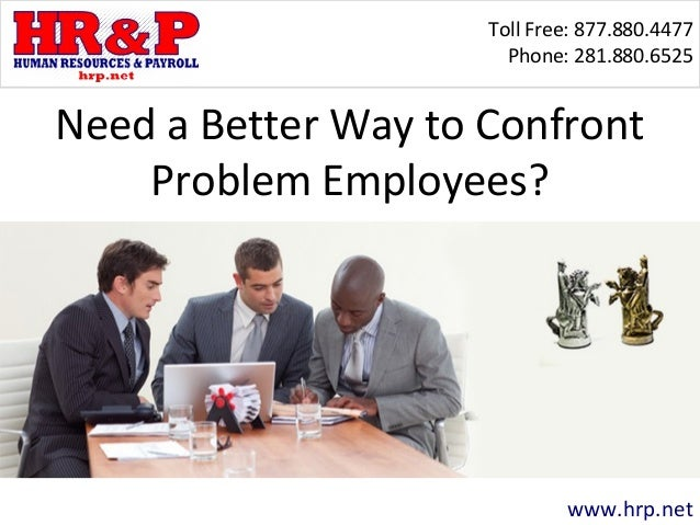 Toll Free: 877.880.4477 Phone: 281.880.6525 www.hrp.net Need a Better Way to Confront Problem Employees?