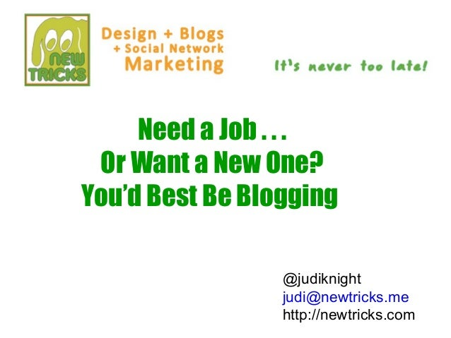 Need a Job . . . Or Want a New One?You'd Best Be Blogging                 @judiknight                 judi@newtricks.me   ...