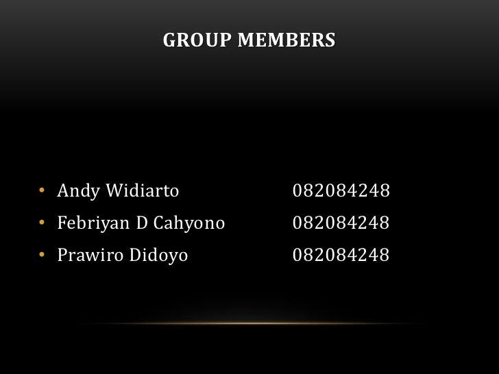 GROUP MEMBERS• Andy Widiarto        082084248• Febriyan D Cahyono   082084248• Prawiro Didoyo       082084248