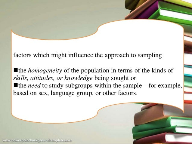 factors which might influence the approach to sampling the homogeneity of the population in terms of the kinds of skills,...