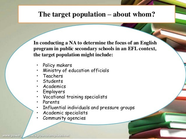 The target population – about whom? In conducting a NA to determine the focus of an English program in public secondary sc...