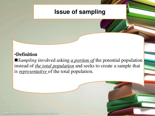 Issue of sampling •Definition Sampling involved asking a portion of the potential population instead of the total populat...