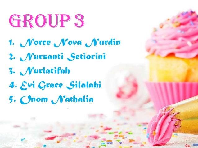 Group 3 1. Norce Nova Nurdin 2. Nursanti Setiorini 3. Nurlatifah 4. Evi Grace Silalahi 5. Onom Nathalia