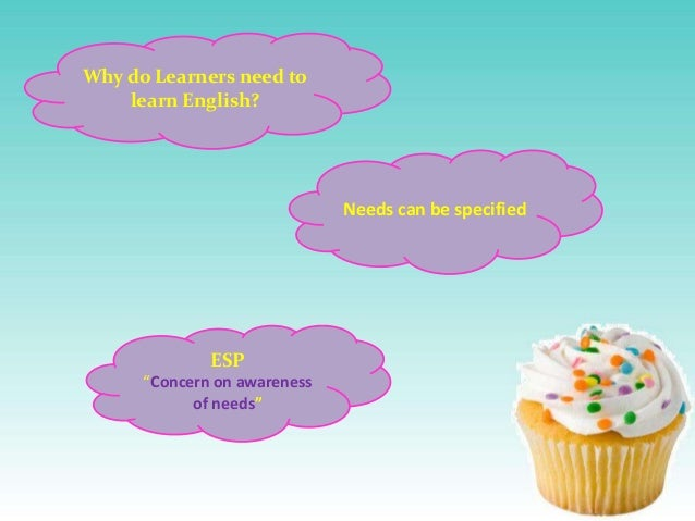 """Why do Learners need to learn English?  Needs can be specified  ESP """"Concern on awareness of needs"""""""