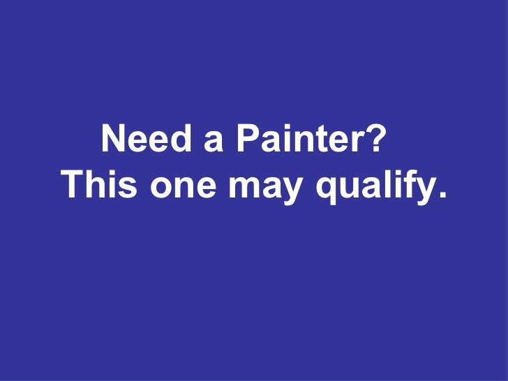 Need a Painter?  This one may qualify.