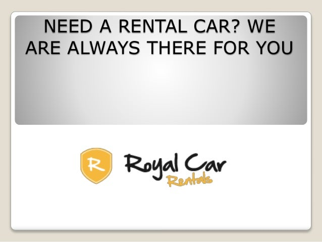 need a rental car we are always there for you. Black Bedroom Furniture Sets. Home Design Ideas