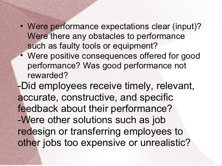 • Were performance expectations clear (input)?  Were there any obstacles to performance  such as faulty tools or equipment...