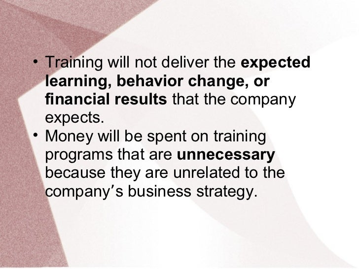 • Training will not deliver the expected  learning, behavior change, or  financial results that the company  expects.• Mon...