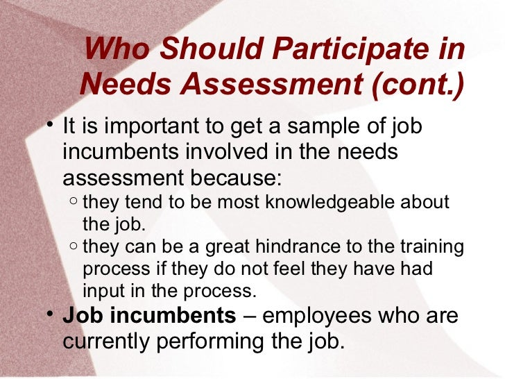 Who Should Participate in      Needs Assessment (cont.)• It is important to get a sample of job  incumbents involved in th...