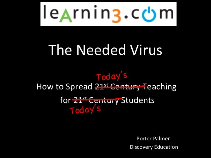 The Needed Virus How to Spread 21 st  Century Teaching for 21 st  Century Students Porter Palmer  Discovery Education Toda...