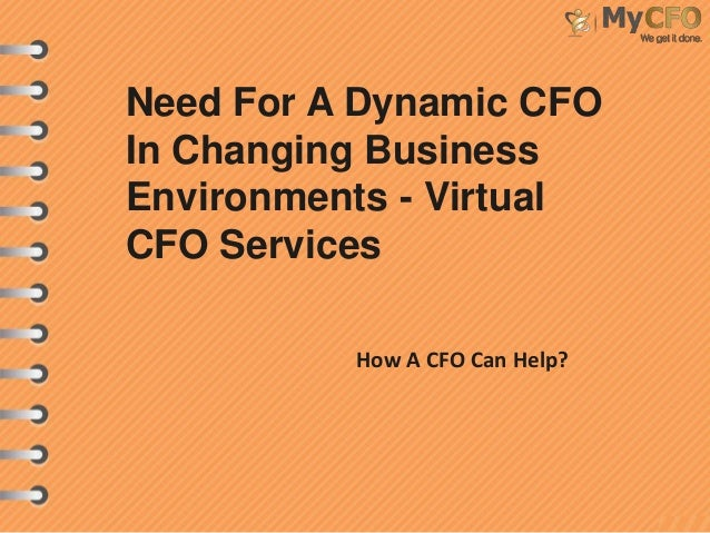 Need For A Dynamic CFO In Changing Business Environments - Virtual CFO Services How A CFO Can Help?