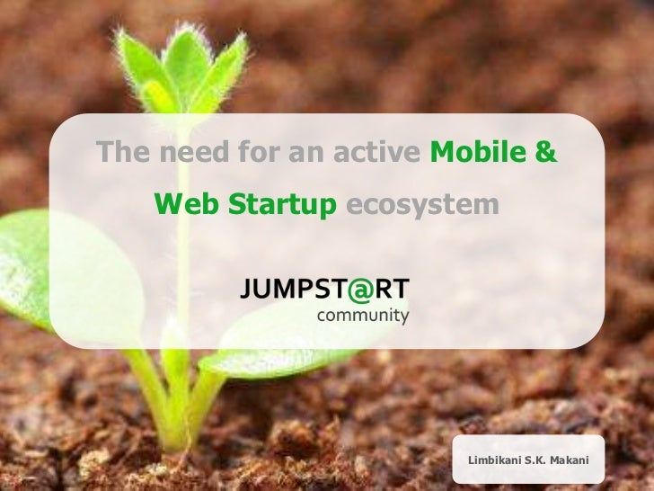 The need for an active Mobile &   Web Startup ecosystem                         Limbikani S.K. Makani