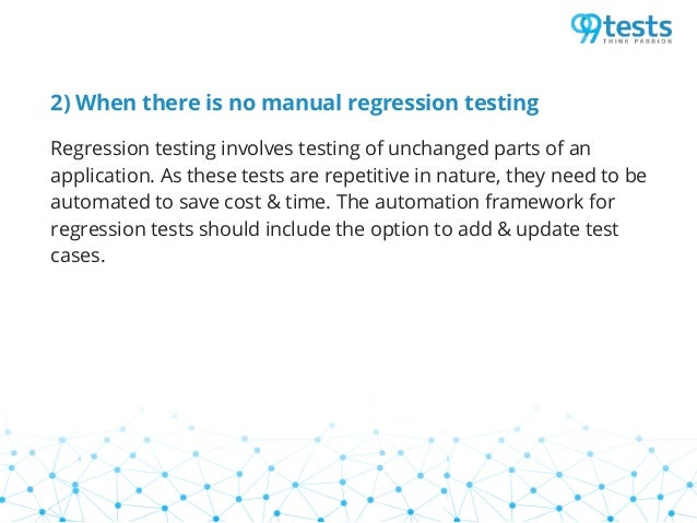 2) When there is no manual regression testing Regression testing involves testing of unchanged parts of an application. As...