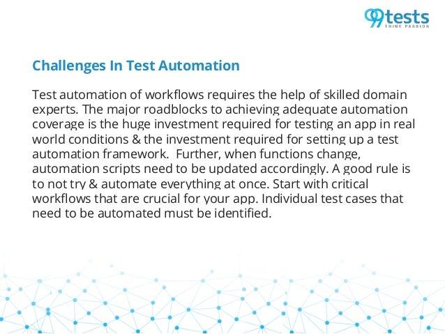 Challenges In Test Automation Test automation of workflows requires the help of skilled domain experts. The major roadbloc...