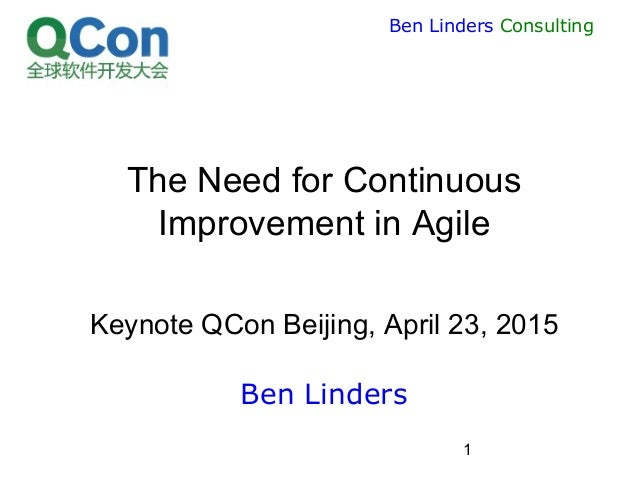 1 Ben Linders Consulting The Need for Continuous Improvement in Agile Keynote QCon Beijing, April 23, 2015 Ben Linders